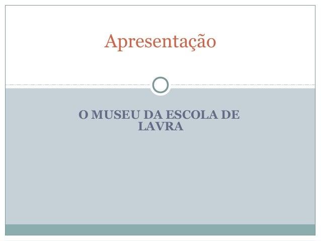 O MUSEU DA ESCOLA DE LAVRA Apresentação