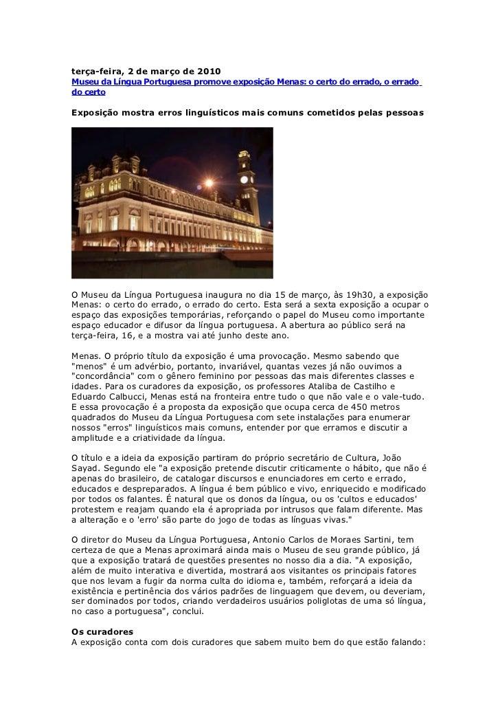 terça-feira, 2 de março de 2010Museu da Língua Portuguesa promove exposição Menas: o certo do errado, o erradodo certoExpo...