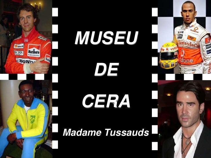 MUSEU <br />DE <br />CERA<br />Madame Tussauds<br />