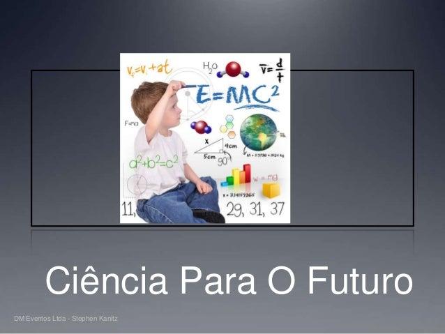 Ciência Para O Futuro DM Eventos Ltda - Stephen Kanitz