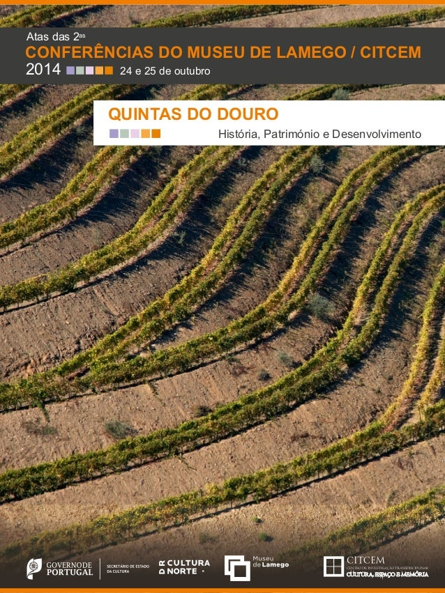 as  CONFERÊNCIAS DO MUSEU DE LAMEGO / CITCEM  2014  24 e 25 de outubro  QUINTAS DO DOURO  Atas das 2  História, Património...