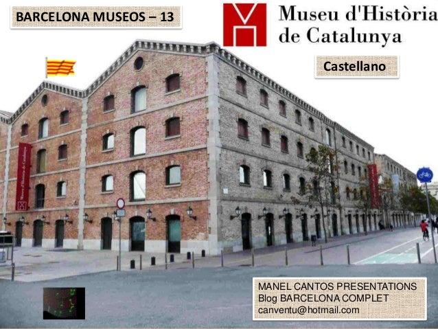 BARCELONA MUSEOS – 13 Castellano  MANEL CANTOS PRESENTATIONS Blog BARCELONA COMPLET canventu@hotmail.com