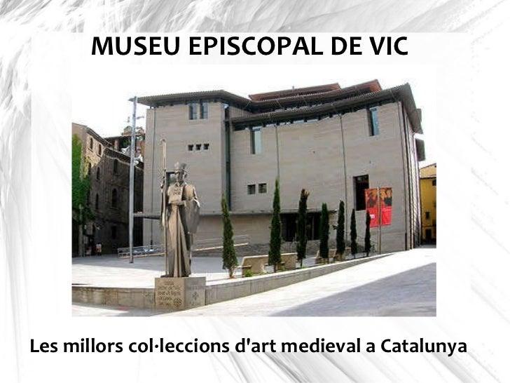 MUSEU EPISCOPAL DE VIC Les millors col·leccions d'art medieval a Catalunya