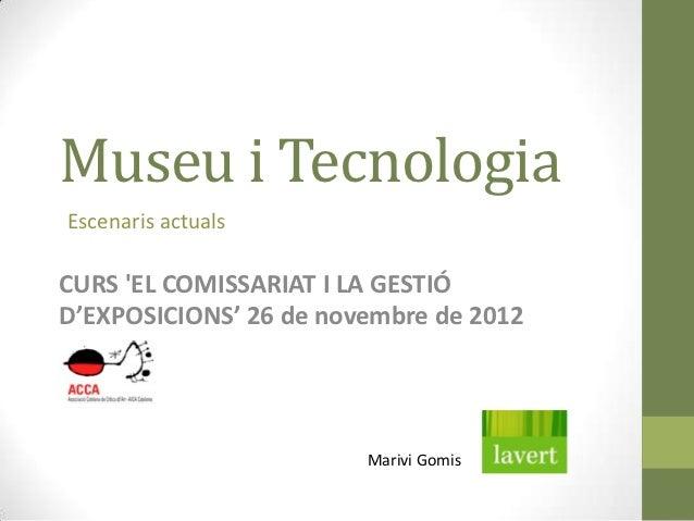 Museu i TecnologiaEscenaris actualsCURS EL COMISSARIAT I LA GESTIÓD'EXPOSICIONS' 26 de novembre de 2012                   ...
