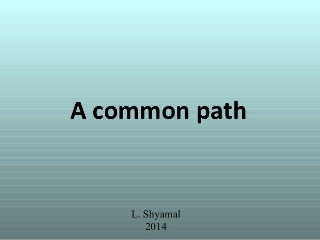 A common path L. Shyamal 2014