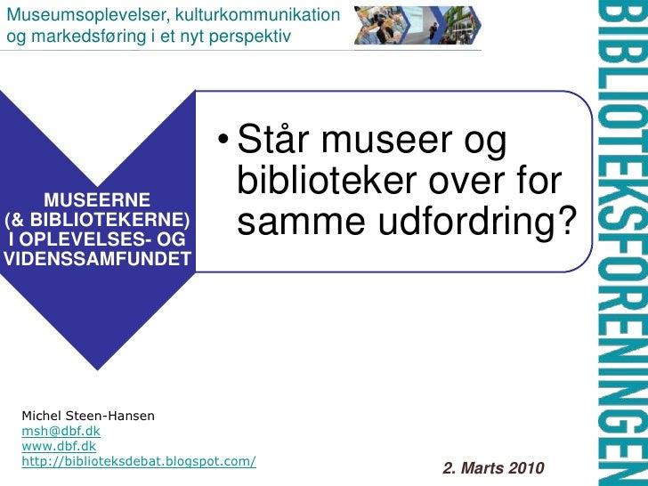 Museumsoplevelser, kulturkommunikation og markedsføring i et nyt perspektiv<br />Michel Steen-Hansen <br />msh@dbf.dk<br /...