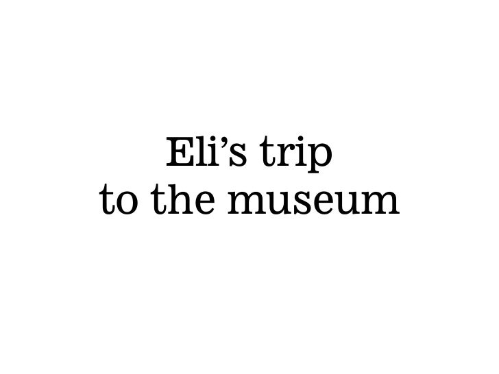 Eli's trip to the museum