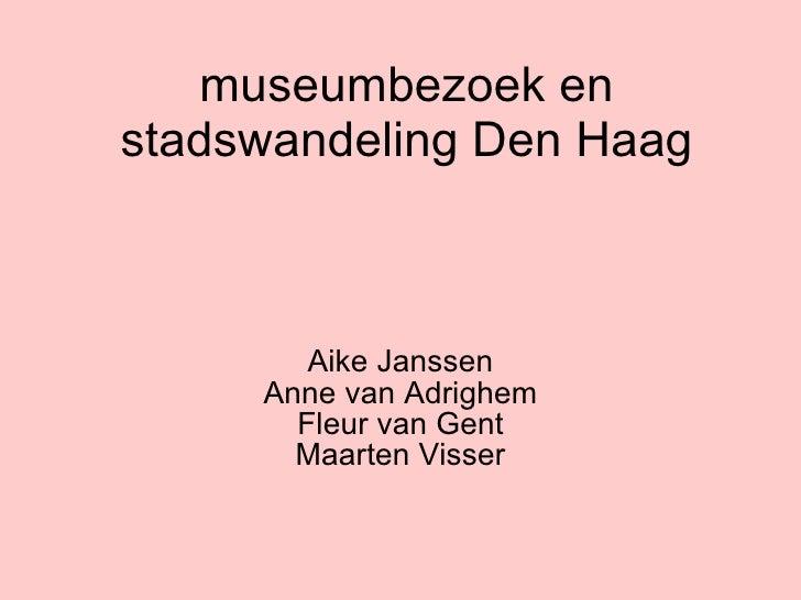 museumbezoek en stadswandeling Den Haag Aike Janssen Anne van Adrighem Fleur van Gent Maarten Visser