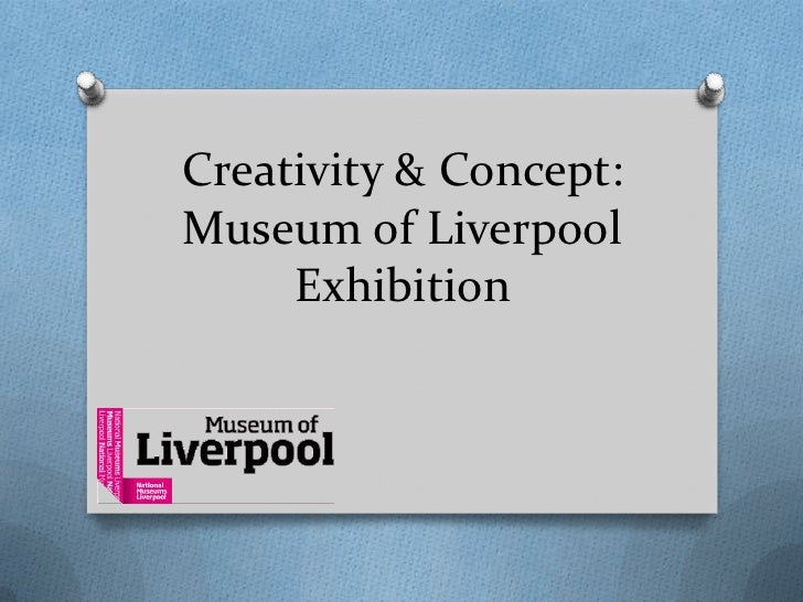 Creativity & Concept:Museum of Liverpool     Exhibition