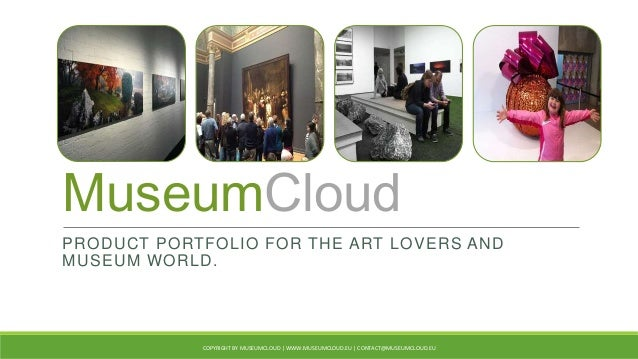 MuseumCloud PRODUCT PORTFOLIO FOR THE ART LOVERS AND MUSEUM WORLD. COPYRIGHT BY MUSEUMCLOUD   WWW.MUSEUMCLOUD.EU   CONTACT...