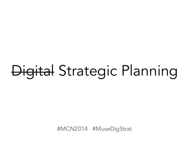 Strategic Planning for Digital Success: Big Picture Guides Successful Execution for Museums (MCN Conference 2014) Slide 3