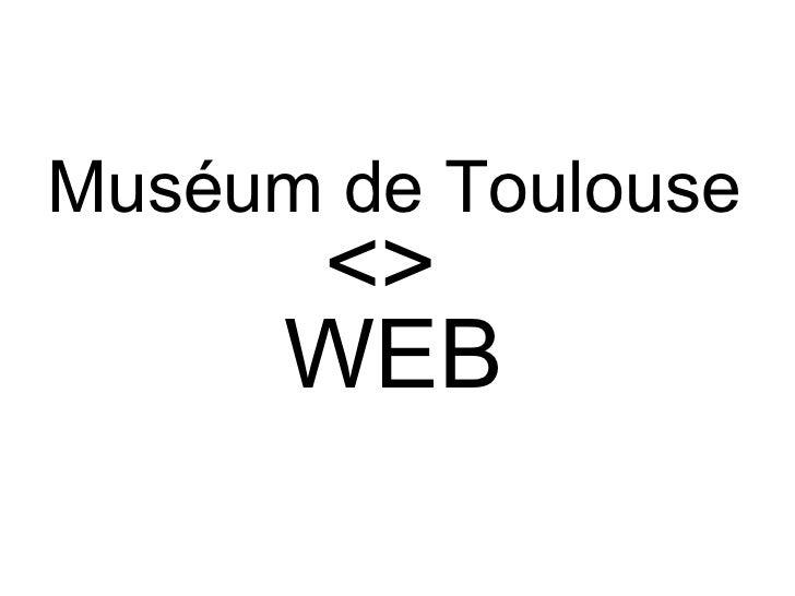 Muséum de Toulouse <>  Web2.0  Le Muséum part à la rencontre des visiteurs-internautes : retour d'expérience de 2 ans sur ...