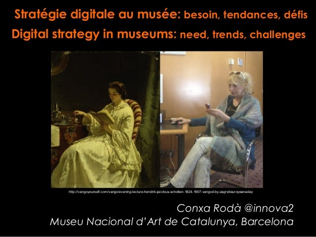 Stratégie digitale au musée: besoin, tendances, défis Digital strategy in museums: need, trends, challenges Conxa Rodà @in...