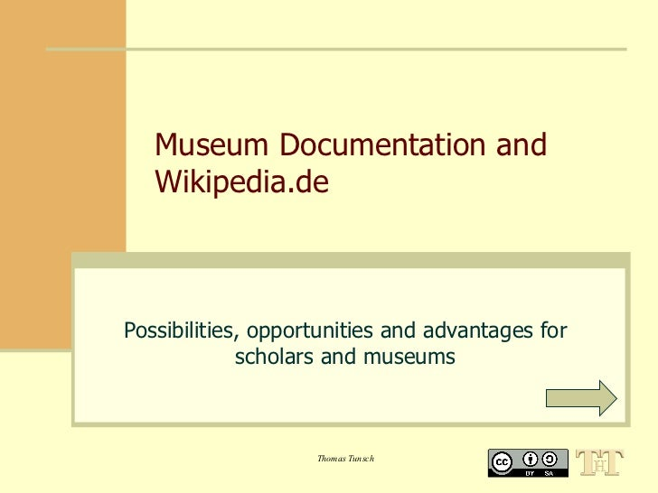 Museum Documentation and   Wikipedia.dePossibilities, opportunities and advantages for             scholars and museums   ...