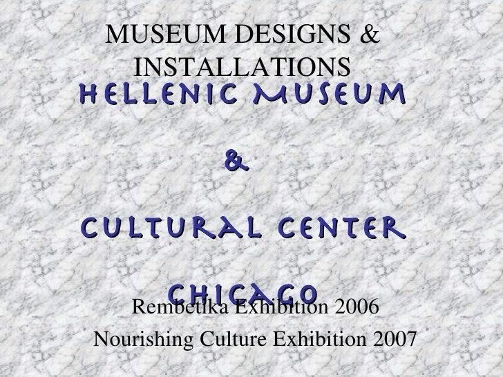 Hellenic Museum &  Cultural Center Chicago Rembetika Exhibition 2006 Nourishing Culture Exhibition 2007 MUSEUM DESIGNS & I...