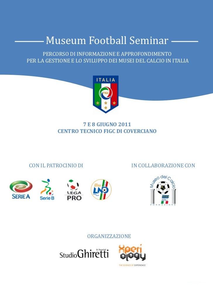 Museum Football Seminar      PERCORSO DI INFORMAZIONE E APPROFONDIMENTOPER LA GESTIONE E LO SVILUPPO DEI MUSEI DEL CALCIO ...
