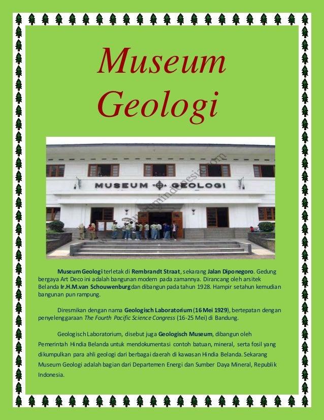 Museum  Geologi  Museum Geologi terletak di Rembrandt Straat, sekarang Jalan Diponegoro. Gedung  bergaya Art Deco ini adal...