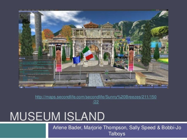 MUSEUM ISLAND Arlene Bader, Marjorie Thompson, Sally Speed & Bobbi-Jo Talboys http://maps.secondlife.com/secondlife/Sunny%...