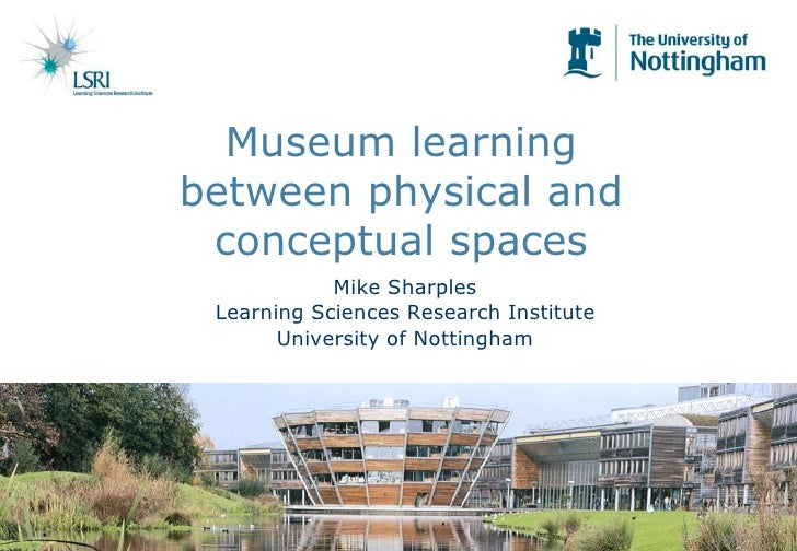 Museum learningbetween physical andconceptual spaces<br />Mike Sharples<br />Learning Sciences Research Institute<br />Uni...