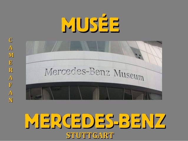 MUSÉEMUSÉE MERCEDES-BENZMERCEDES-BENZ CC AA MM EE RR AA FF AA NN STUTTGARTSTUTTGART