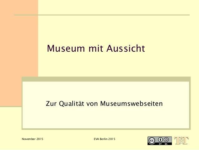 November 2015 EVA Berlin 2015 Museum mit Aussicht Zur Qualität von Museumswebseiten
