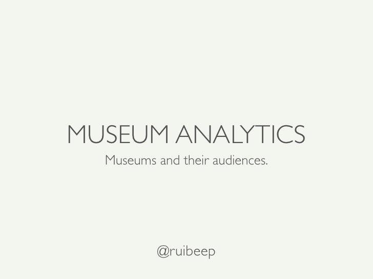 MUSEUM ANALYTICS  Museums and their audiences.          @ruibeep