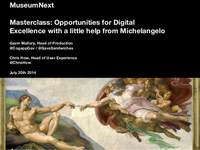 MuseumNext Masterclass: Opportunities for Digital Excellence with a little help from Michelangelo Gavin Mallory, Head of P...