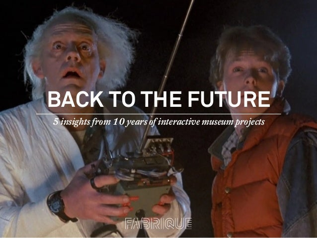 BACK TO THE FUTURE5 insights from 10 years of interactive museum projects
