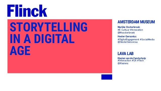 STORYTELLING IN A DIGITAL AGE Marijke Oosterbroek #E-cultuur #Innovation @Moosterbroek Hester Gersonius #DigitalEngagement...