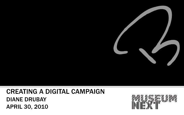 CREATING A DIGITAL CAMPAIGN<br />DIANE DRUBAY<br />APRIL 30, 2010<br />
