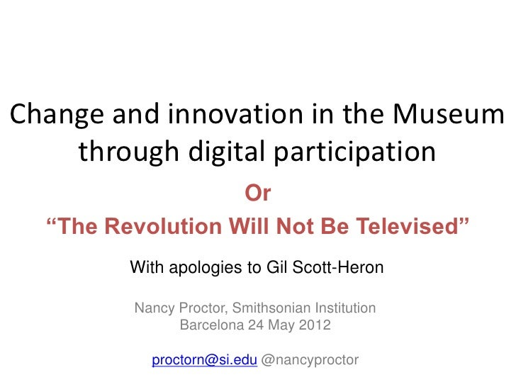 "Change and innovation in the Museum    through digital participation                   Or  ""The Revolution Will Not Be Tel..."