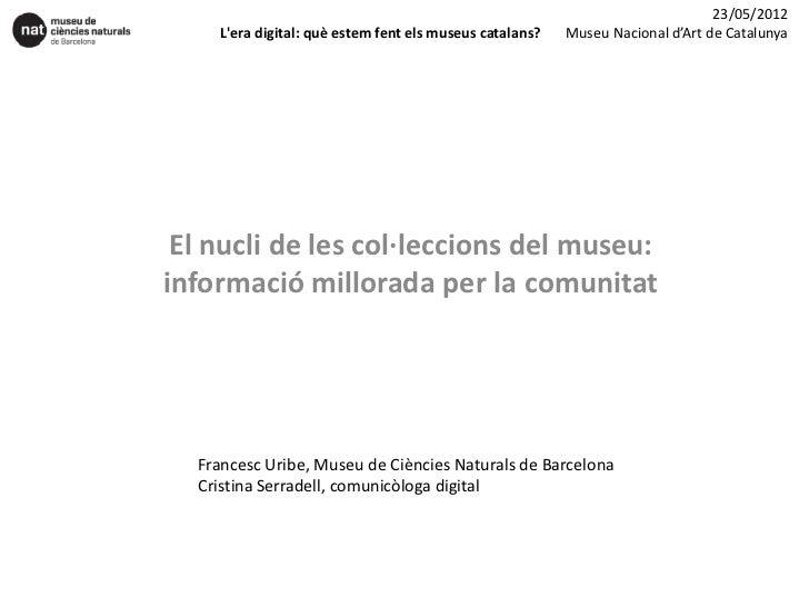 23/05/2012    Lera digital: què estem fent els museus catalans?   Museu Nacional d'Art de Catalunya El nucli de les col·le...