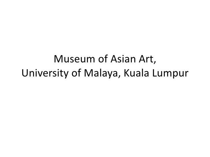 Museum of Asian Art, University of Malaya, Kuala Lumpur