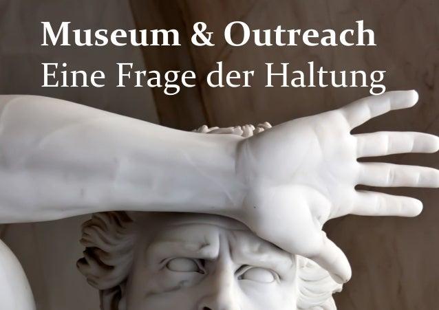 Museum  &  Outreach  Eine  Frage  der  Haltung