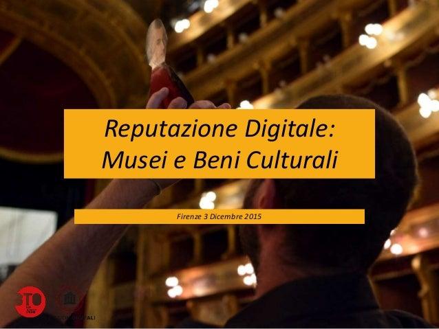 Reputazione Digitale: Musei e Beni Culturali Firenze 3 Dicembre 2015