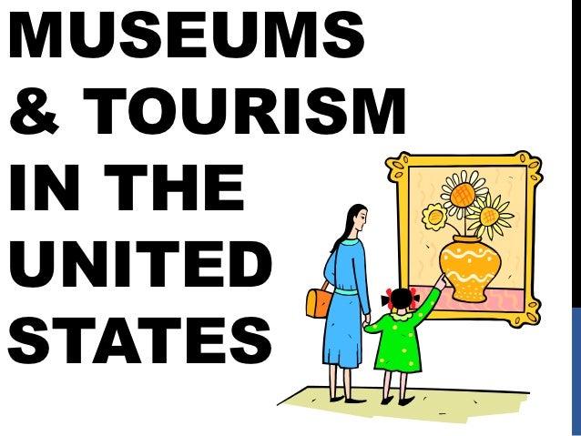 MUSEUMS& TOURISMIN THEUNITEDSTATES