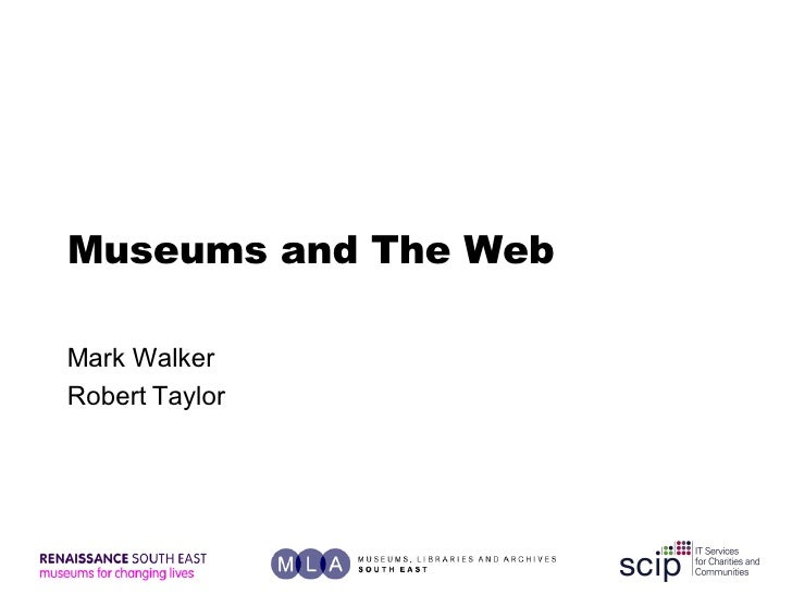 Museums and The Web Mark Walker Robert Taylor