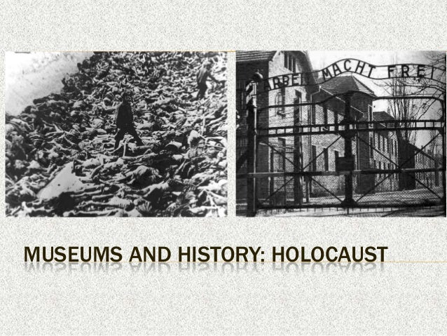 MUSEUMS AND HISTORY: HOLOCAUST