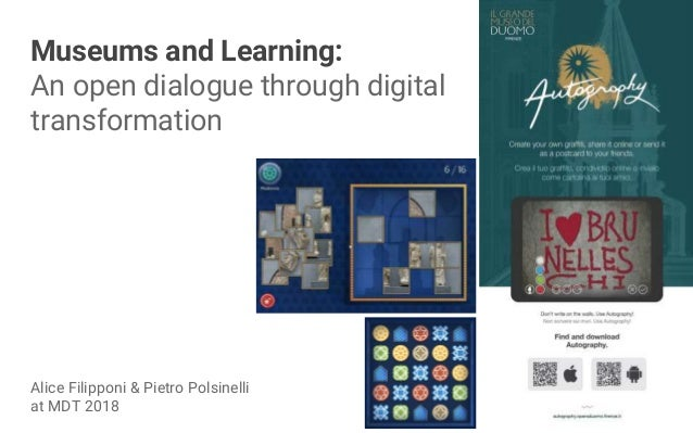 Museums and Learning: An open dialogue through digital transformation Alice Filipponi & Pietro Polsinelli at MDT 2018
