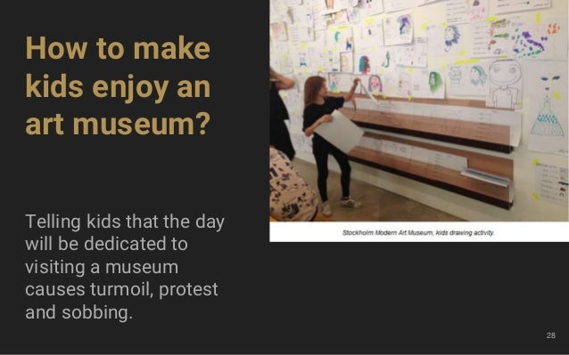 ...make the kid create her own path through the museum, and induce carefully observing a selection of the works. 33 Mergin...