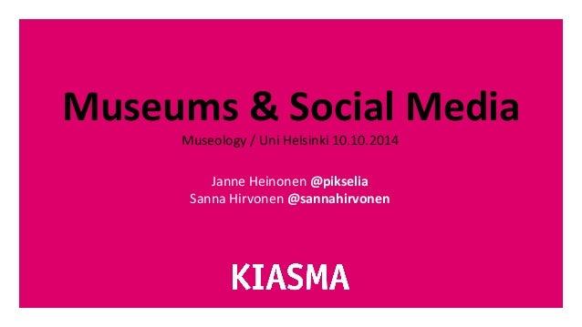 Museums  &  Social  Media   Museology  /  Uni  Helsinki  10.10.2014      Janne  Heinonen  @pikseli...