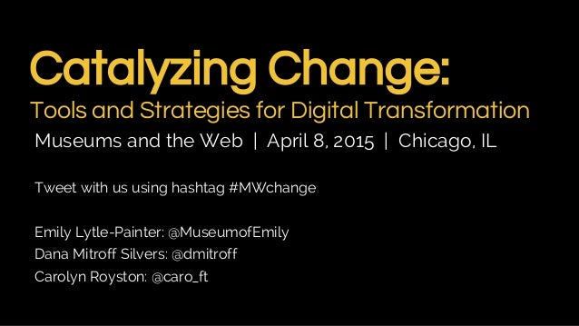 Catalyzing Change: Tools and Strategies for Digital Transformation Museums and the Web | April 8, 2015 | Chicago, IL Tweet...