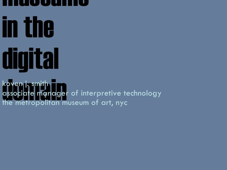 museums in the digital  domain koven j. smith associate manager of interpretive technology the metropolitan museum of art,...