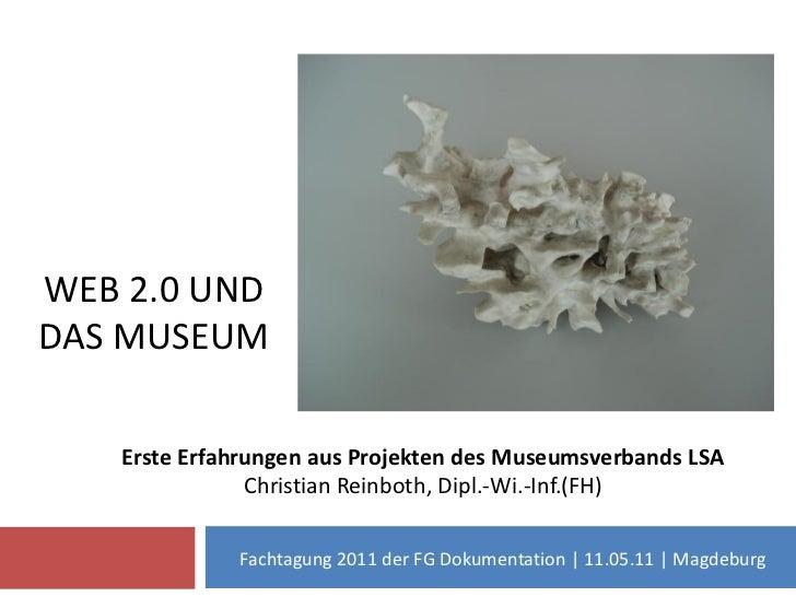 Web 2.0 unddas Museum<br />Erste Erfahrungen aus Projekten des Museumsverbands LSA<br />Christian Reinboth, Dipl.-Wi.-Inf....