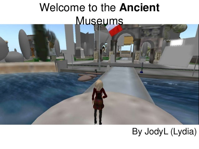 Welcome to the Ancient Museums  By JodyL (Lydia)