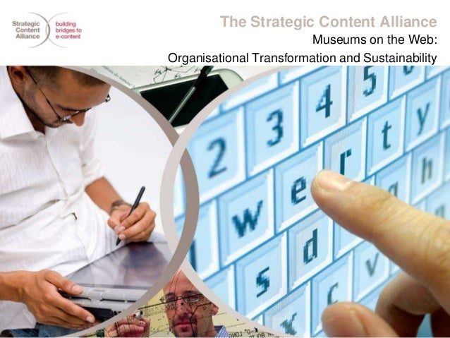 The Strategic Content Alliance                        Museums on the Web:Organisational Transformation and Sustainability