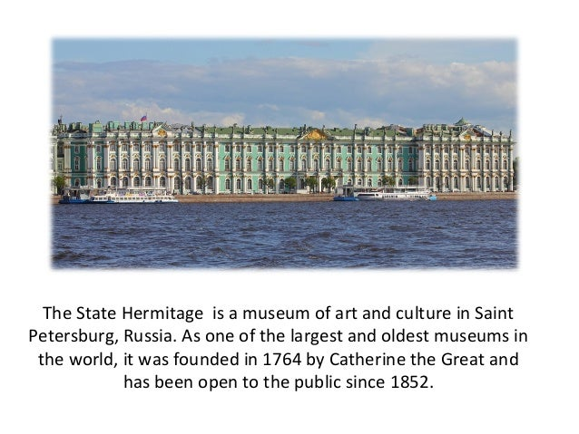 The State Hermitage is a museum of art and culture in SaintPetersburg, Russia. As one of the largest and oldest museums in...