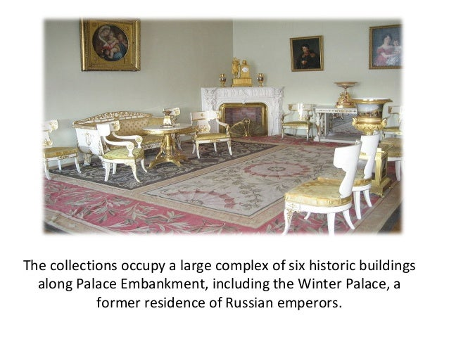 The collections occupy a large complex of six historic buildings  along Palace Embankment, including the Winter Palace, a ...