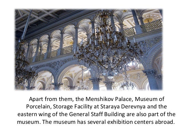Apart from them, the Menshikov Palace, Museum of   Porcelain, Storage Facility at Staraya Derevnya and theeastern wing of ...