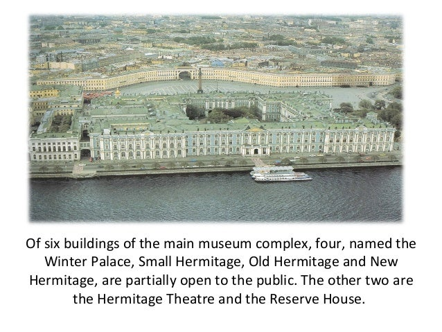 Of six buildings of the main museum complex, four, named the   Winter Palace, Small Hermitage, Old Hermitage and NewHermit...